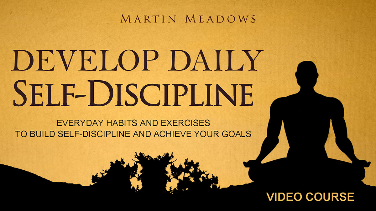 Develop Daily Self-Discipline: ​Everyday Habits and Exercises to Build Self-Discipline and Achieve Your Goals Video Course